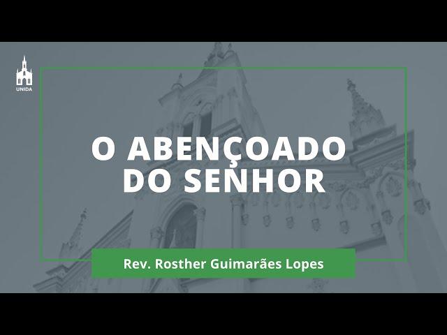 O Abençoado Do Senhor - Rev. Rosther Guimarães Lopes - Culto Matutino - 09/02/2020