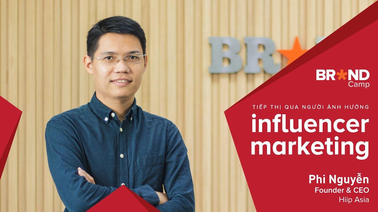 Brand Camp Trailer: #Influencer #Marketing: Tiếp thị qua Người ảnh hưởng (Mr. Phi Nguyễn @ Hiip)