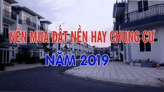 Nên Mua Đất Nền Hay Chung Cư Trong Năm 2019 này Mr Hành Land