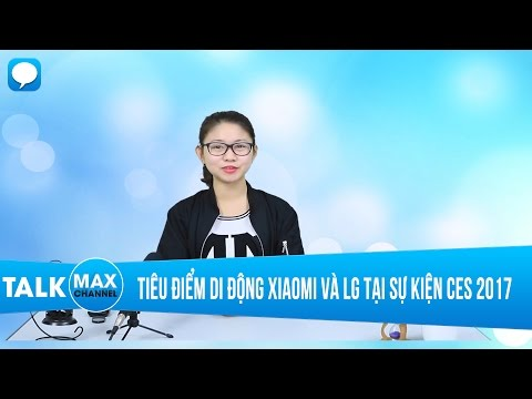 CES 2017 - Tiêu điểm di động Xiaomi và LG