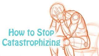 Catastrophizing-How to stop maĸing yourself depressed and anxious (Cognitive Distortion) Skill #6