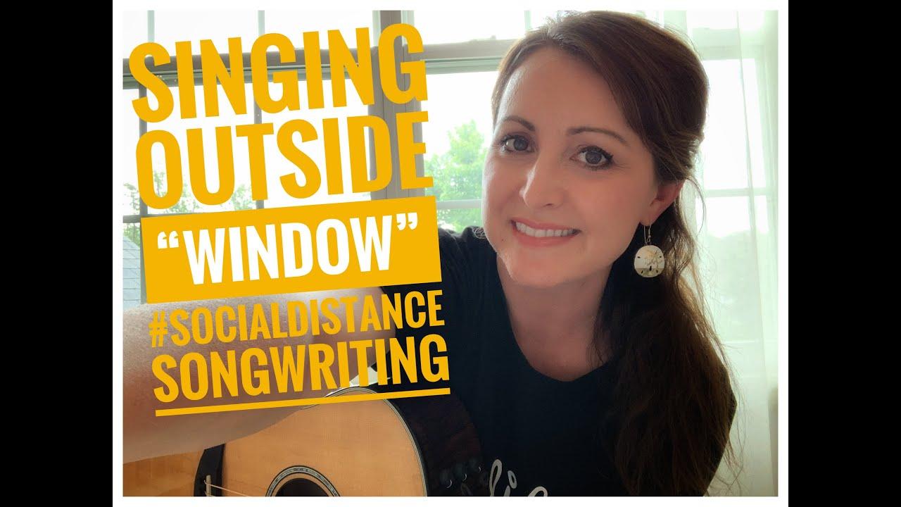 Singing Outside Windows During Covid19 #SocialDistanceSongWriting #SingingOutsideWindowsCovid19