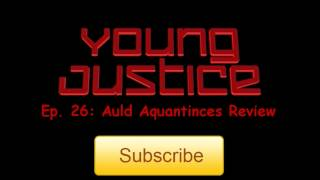 Young Justice Ep. 26: Auld Acquaintance Review