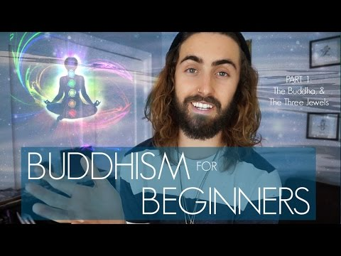 The Buddha & The Three Jewels (Buddhism For Beginners Part 1)
