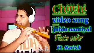 Chitthi || New song 2019 || jubin nautiyal || instrumental flute cover || karaoke | by ft. Harish
