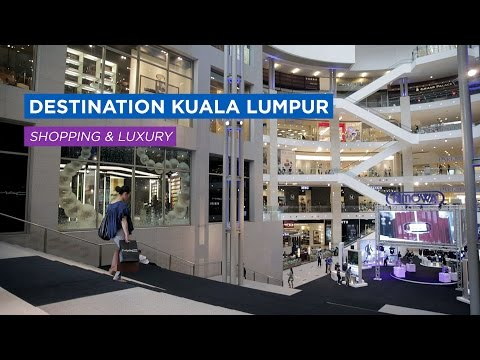 Destination Kuala Lumpur // Shopping & Luxury (Episode 3)