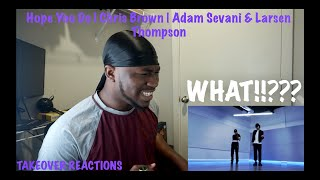 Hope You Do | Chris Brown | Adam Sevani & Larsen Thompson (REACTION)