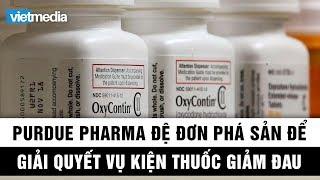 Hãng dược Purdue Pharma đệ đơn phá sản để giải quyết vụ kiện thuốc giảm đau opioid
