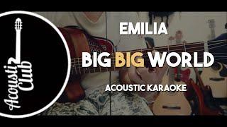 Emilia - Big Big World (Acoustic Karaoke)