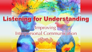 Listening for Understanding - Improving Interpersonal Communication part 2