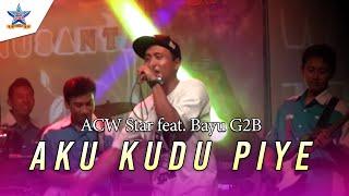 ACW Star feat Bayu G2B Aku Kudu Piye