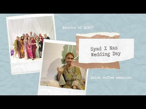 #JOURNAL 14 | SYAD X NAZ WEDDING & QOR 97 REUNION