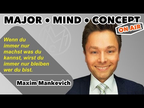 Maxim Mankevich: Wenn du immer das machst was du kannst, wirst du immer der bleiben der du bist!...