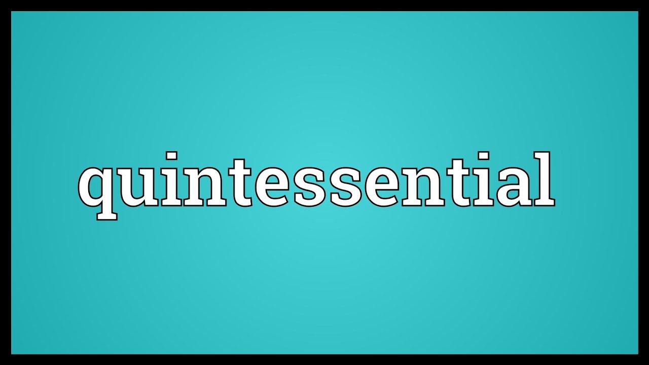 quintessential meaning quintessential meaning