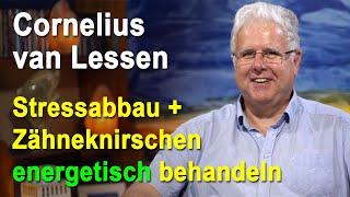 Stressabbau & Zähneknirschen energetisch behandeln | Cornelius van Lessen