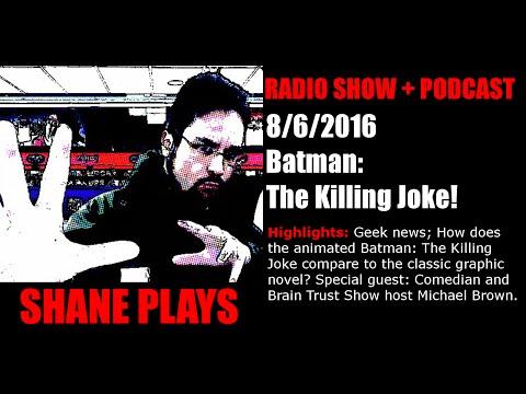 Batman: The Killing Joke! - Shane Plays Radio Podcast Ep. 62