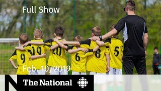 The National for February 10, 2019— Abuse in kids' sports, SNC-Lavalin Scandal, Overbooked Airlines