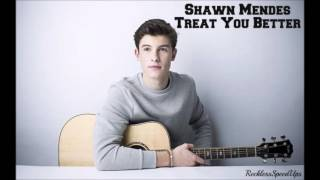 Shawn Mendes - Treat You Better Speed Up