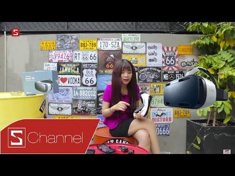 Schannel - Mở hộp Samsung Gear VR: Mở đầu kỷ nguyên thực tế ảo