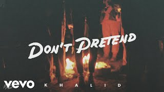 Khalid - Don't Pretend ft. SAFE (Official Audio)