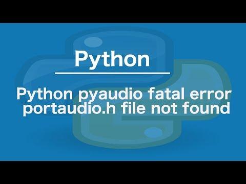 Python pyaudio fatal error portaudio.h file not found