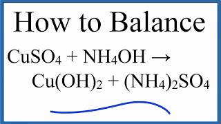 How to Balance CuSO4 + NH4OH = Cu(OH)2 + (NH4)2SO4 (Copper (II) Sulfate plus Ammonium Hydroxide)