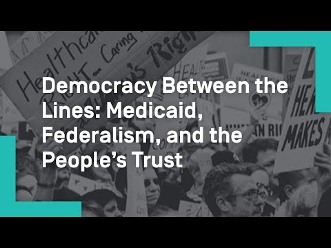 Democracy Between the Lines Medicaid, Federalism, and the People's Trust