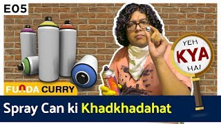 Spray Can ki Khadkhadahat | FC