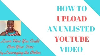 How to upload an unlisted video on youtube | How to unlist a youtube video | How to upload unlisted
