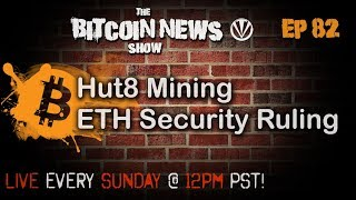 The Bitcoin News Show #82 - Hut 8 Mining and Ether not a security