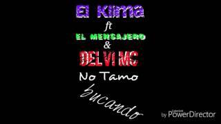 El Klima ft El Mensajero y Delvi Mc - No Tamo Bucando (audio official)