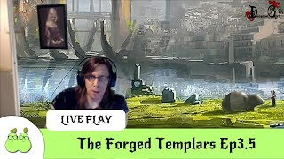 The Forged Templars Ep3 and a bit