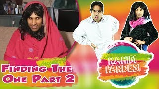 Finding The One Part 2 | Rahim Pardesi