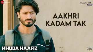 Aakhri Kadam Tak Video Song - Khuda Haafiz