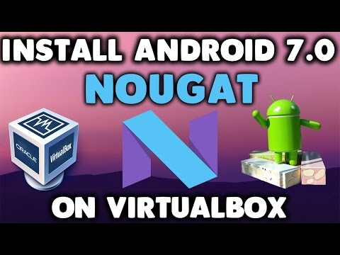 Install Android 7.0 Nougat On PC Or Virtualbox !