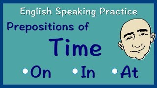 Prepositions Of Time | on, in, at | English Speaking Practice | ESL | EFL | ELL