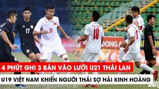 4 Phút ghi 3 bàn vào lưới U21 Thái Lan, U19 VN khiến người Thái sợ hãi kinh hoàng | Khán Đài Online