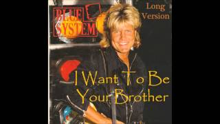 Blue System I Want To Be Your Brother Long Version