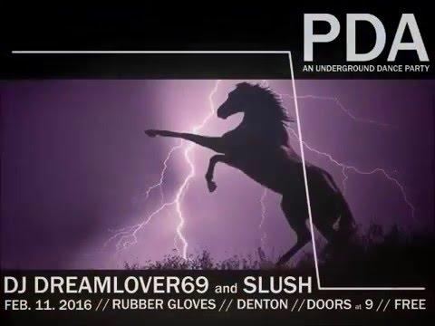 PDA : AN UNDERGROUND DANCE PARTY II : WITH DJ DREAMLOVER69 & SLUSH 2/11/16