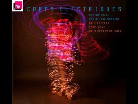 Hector Zazou & K. J. Garside, B. Rieflin, L. Kent, N. P. Molvaer – Corps Électriques (2008 - Album)