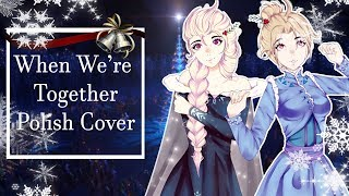 ❄ When We're Together - Polish Cover ❄