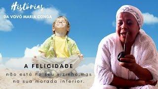 A Felicidade Não Está ao Lado,  Mas Dentro de Ti | Vovó Maria Conga
