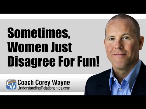 Sometimes, Women Just Disagree For Fun!