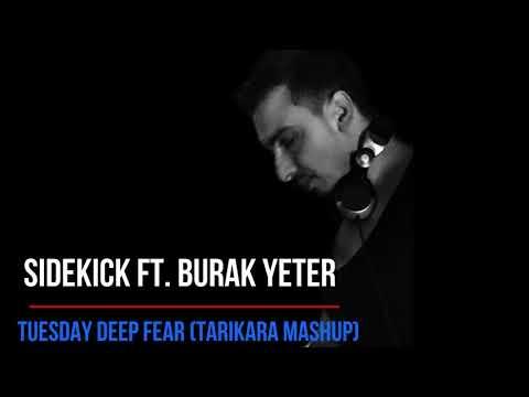 Sidekick Ft. Burak Yeter - Tuesday Deep Fear (TariKara Mashup)