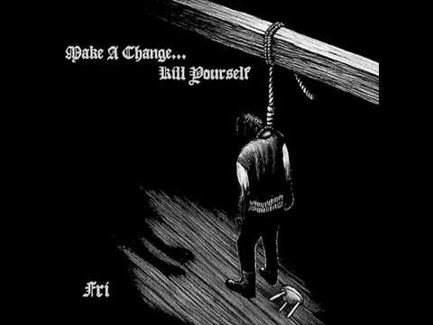 Make a Change... Kill Yourself - Fri (2012)