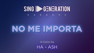 Ha - Ash - No me importa - Sing Generation Karaoke