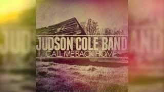 Judson Cole Band - Call Me Back Home