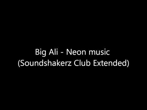 Big Ali - Neon music (Soundshakerz Club Extended) [HQ] [Download]