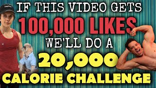 Greg Doucette and Will Tennyson || 20,000 Calorie Challenge For 100K Likes || LIKE THIS VIDEO!!!