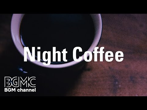 Night Coffee: Mild Relaxing Jazz Bar Cafe Music - Background Music for Chill, Rest, and Study